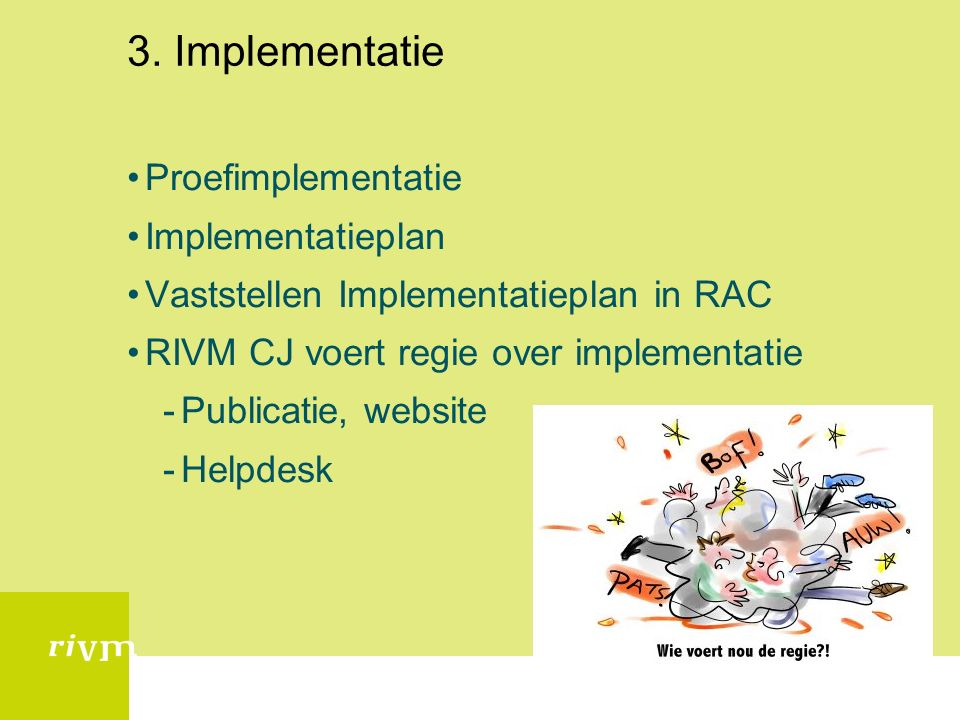 3. Implementatie Proefimplementatie Implementatieplan Vaststellen Implementatieplan in RAC RIVM CJ voert regie over implementatie -Publicatie, website