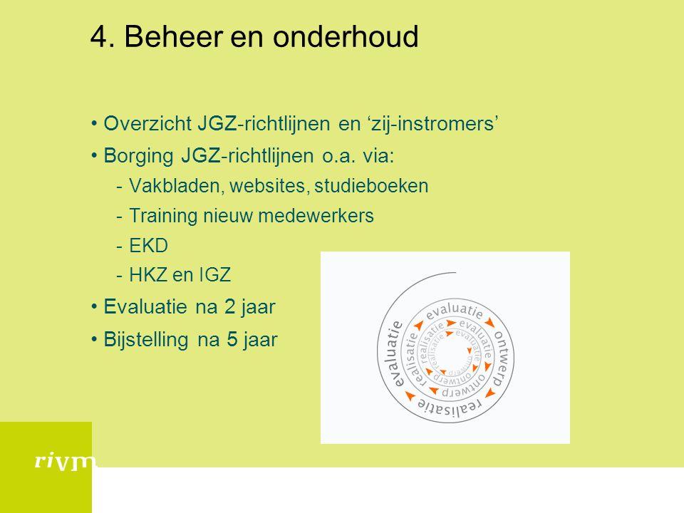 4. Beheer en onderhoud Overzicht JGZ-richtlijnen en 'zij-instromers' Borging JGZ-richtlijnen o.a.