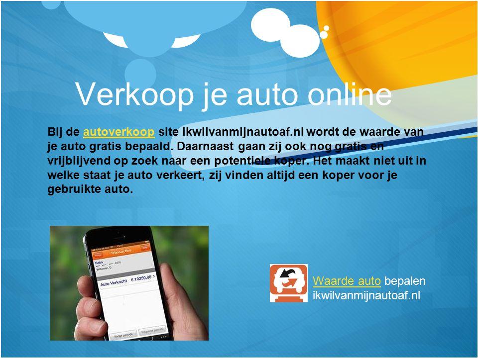 Verkoop je auto online Bij de autoverkoop site ikwilvanmijnautoaf.nl wordt de waarde van je auto gratis bepaald.