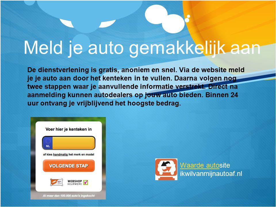 Meld je auto gemakkelijk aan De dienstverlening is gratis, anoniem en snel.