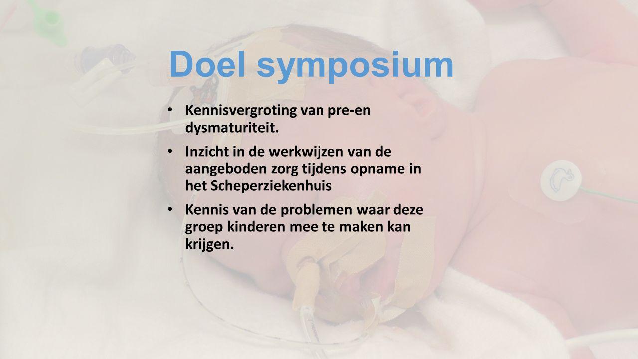 Doel symposium Kennisvergroting van pre-en dysmaturiteit. Inzicht in de werkwijzen van de aangeboden zorg tijdens opname in het Scheperziekenhuis Kenn