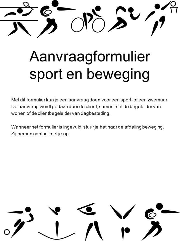 Aanvraagformulier sport en beweging Met dit formulier kun je een aanvraag doen voor een sport- of een zwemuur.