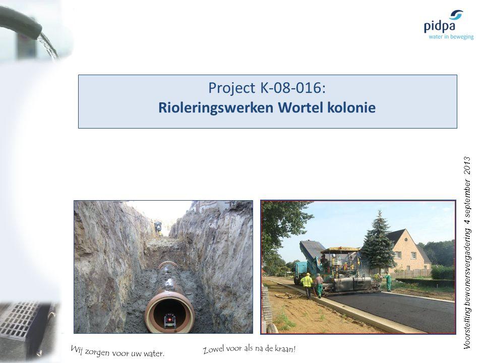 Pidpa – Riolering riolering@pidpa.be 0800-90300 + optie 5 riolering Dossier K-08-016 Wortel kolonie Contactpersoon Ine Lodewyckx Vragen ?
