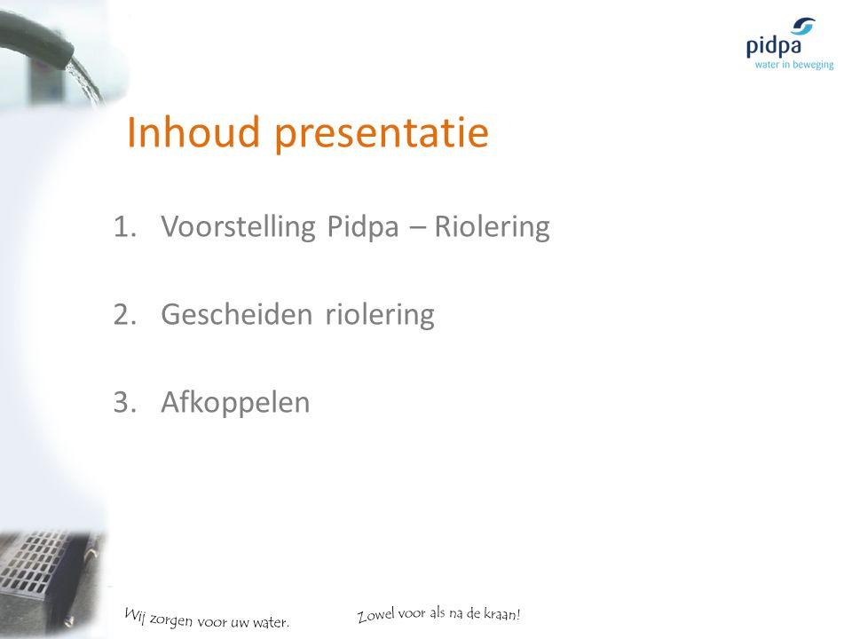 Inhoud presentatie 1.Voorstelling Pidpa – Riolering 2.Gescheiden riolering 3.Afkoppelen