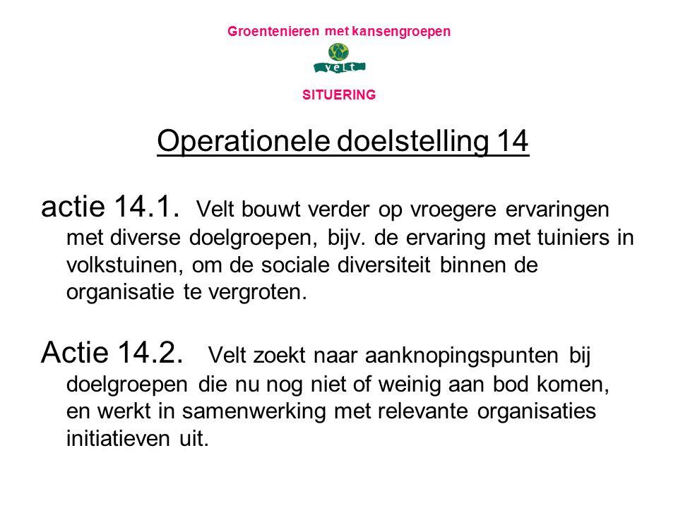 Groentenieren met kansengroepen SITUERING Operationele doelstelling 14 actie 14.1. Velt bouwt verder op vroegere ervaringen met diverse doelgroepen, b