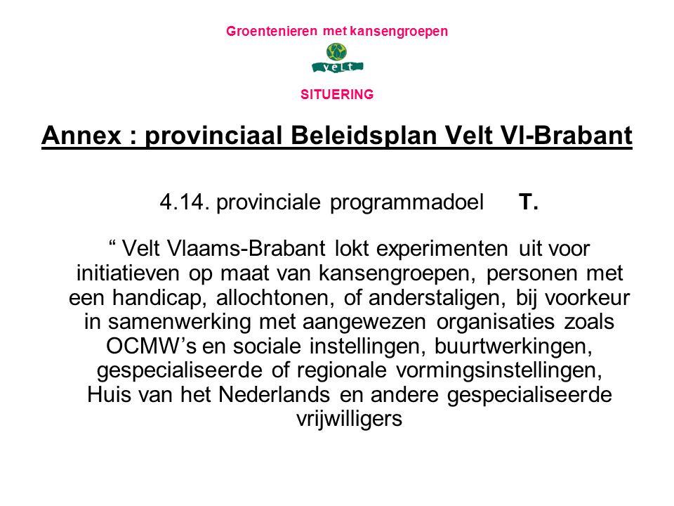 """Groentenieren met kansengroepen SITUERING Annex : provinciaal Beleidsplan Velt Vl-Brabant 4.14. provinciale programmadoel T. """" Velt Vlaams-Brabant lok"""