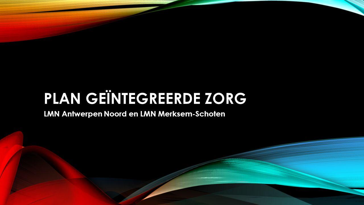 PLAN GEÏNTEGREERDE ZORG LMN Antwerpen Noord en LMN Merksem-Schoten