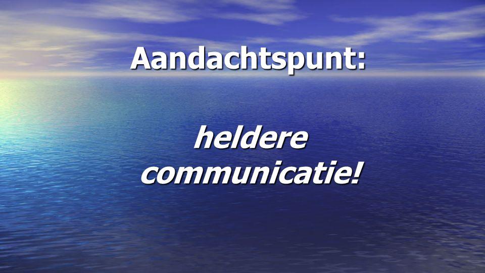 Aandachtspunt: heldere communicatie!