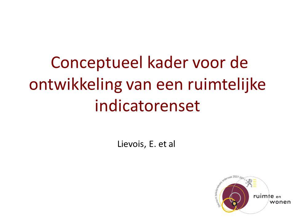 Conceptueel kader voor de ontwikkeling van een ruimtelijke indicatorenset Lievois, E. et al