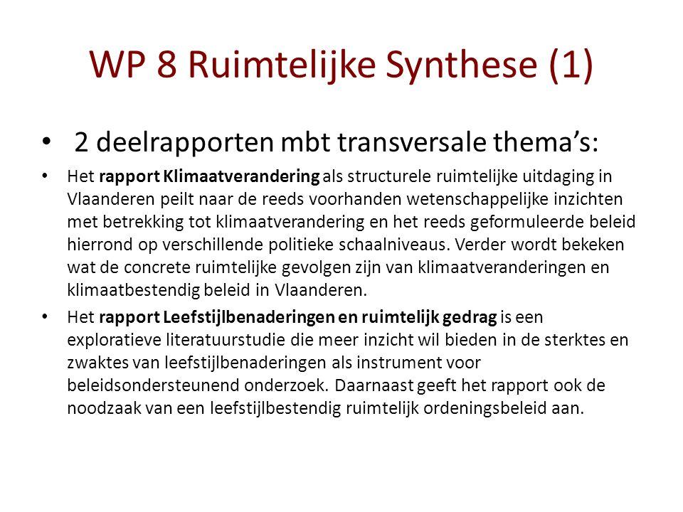 WP 8 Ruimtelijke Synthese (1) 2 deelrapporten mbt transversale thema's: Het rapport Klimaatverandering als structurele ruimtelijke uitdaging in Vlaanderen peilt naar de reeds voorhanden wetenschappelijke inzichten met betrekking tot klimaatverandering en het reeds geformuleerde beleid hierrond op verschillende politieke schaalniveaus.