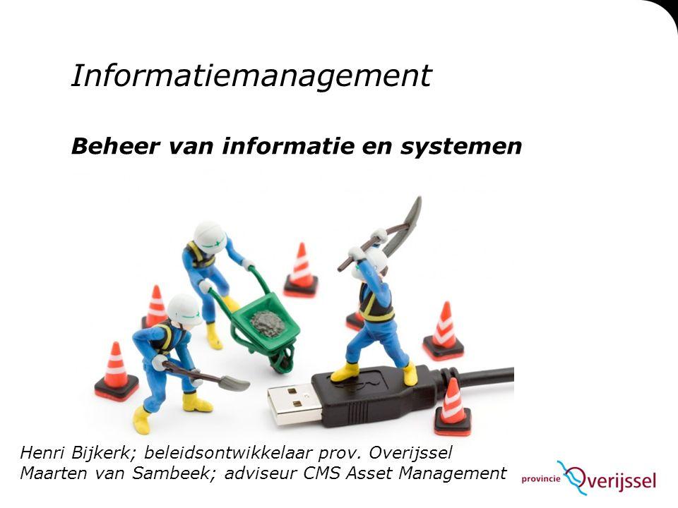 Informatiemanagement Beheer van informatie en systemen Henri Bijkerk; beleidsontwikkelaar prov.