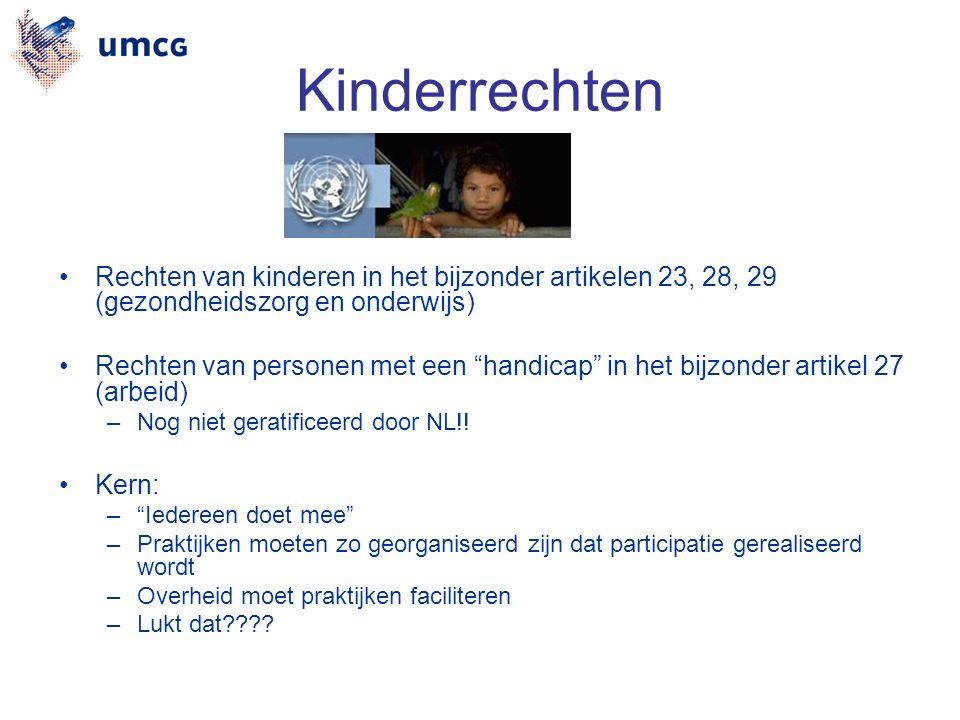 Kinderrechten Rechten van kinderen in het bijzonder artikelen 23, 28, 29 (gezondheidszorg en onderwijs) Rechten van personen met een handicap in het bijzonder artikel 27 (arbeid) –Nog niet geratificeerd door NL!.