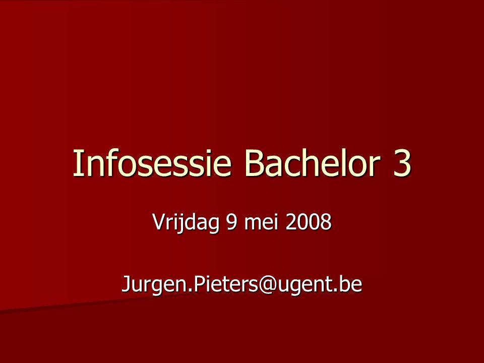 Infosessie Bachelor 3 Vrijdag 9 mei 2008 Jurgen.Pieters@ugent.be