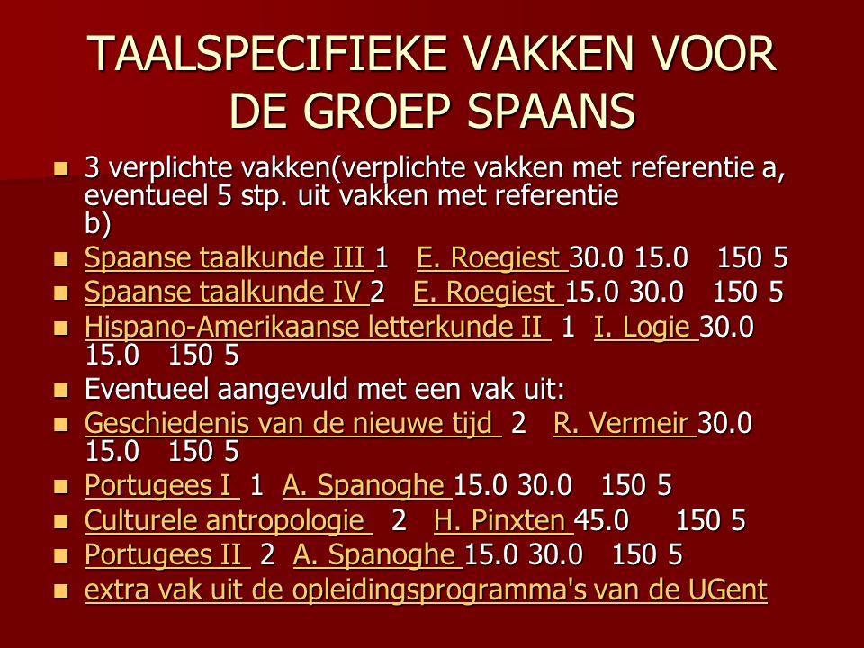 TAALSPECIFIEKE VAKKEN VOOR DE GROEP SPAANS 3 verplichte vakken(verplichte vakken met referentie a, eventueel 5 stp.