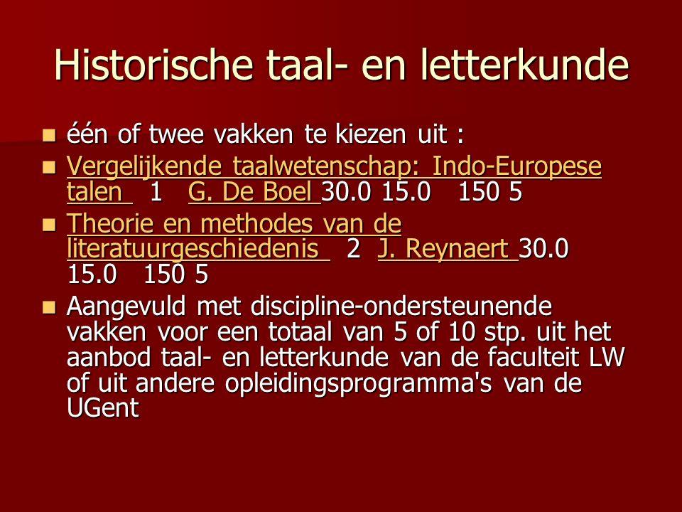 Historische taal- en letterkunde één of twee vakken te kiezen uit : één of twee vakken te kiezen uit : Vergelijkende taalwetenschap: Indo-Europese talen 1 G.