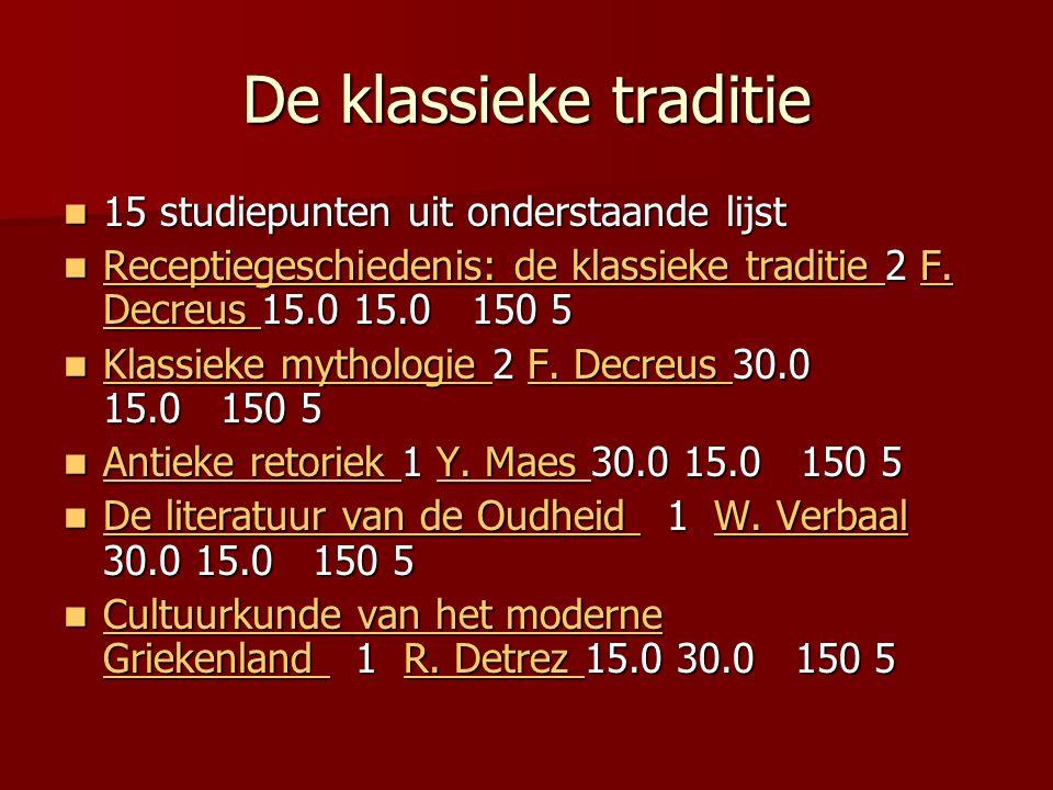 De klassieke traditie 15 studiepunten uit onderstaande lijst 15 studiepunten uit onderstaande lijst Receptiegeschiedenis: de klassieke traditie 2 F.