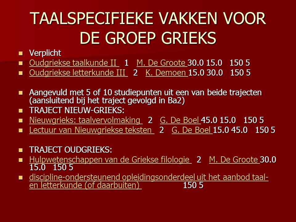 TAALSPECIFIEKE VAKKEN VOOR DE GROEP GRIEKS Verplicht Verplicht Oudgriekse taalkunde II 1 M.