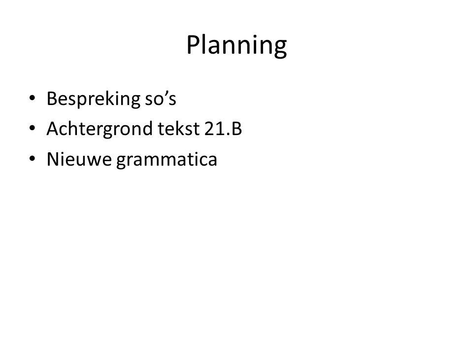 Planning Bespreking so's Achtergrond tekst 21.B Nieuwe grammatica