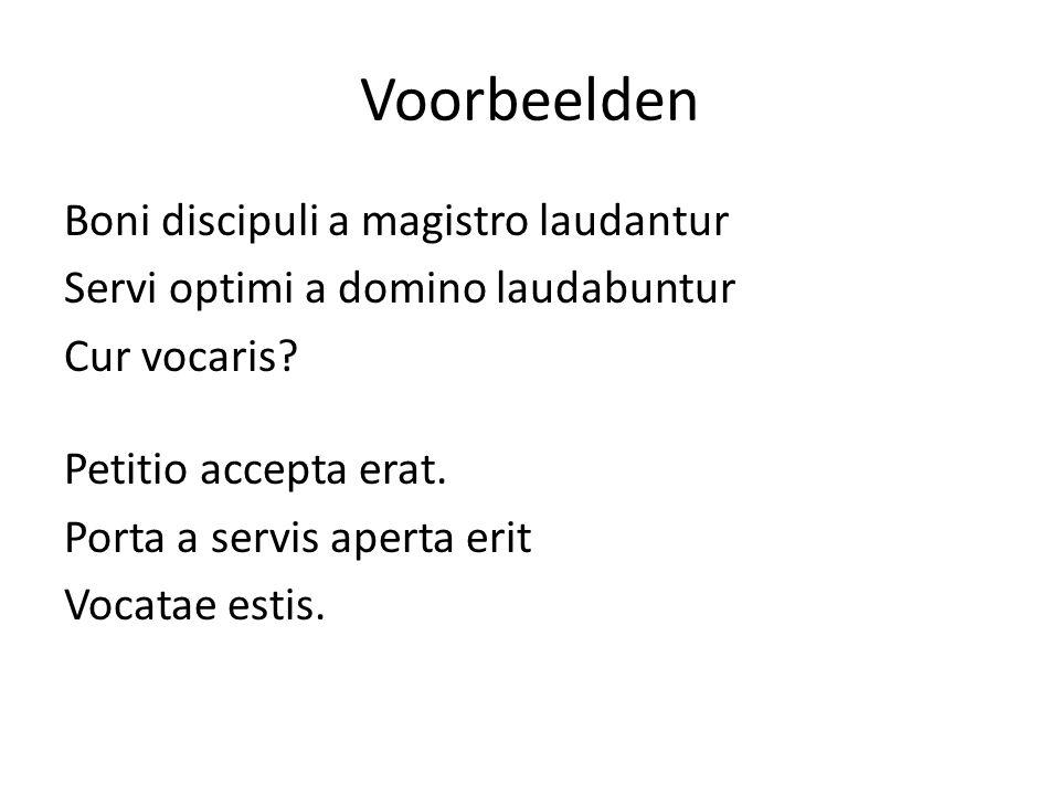 Voorbeelden Boni discipuli a magistro laudantur Servi optimi a domino laudabuntur Cur vocaris.