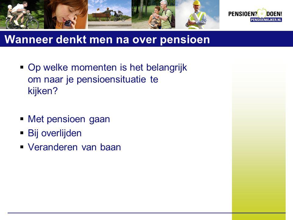 Wanneer denkt men na over pensioen  Op welke momenten is het belangrijk om naar je pensioensituatie te kijken.