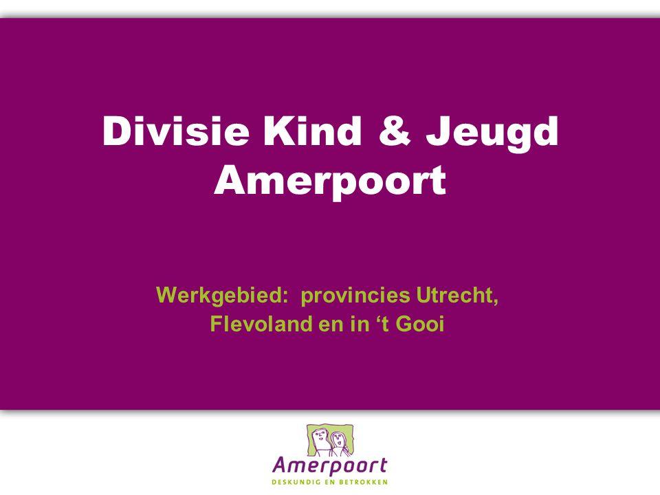 Divisie Kind & Jeugd Amerpoort Werkgebied: provincies Utrecht, Flevoland en in 't Gooi