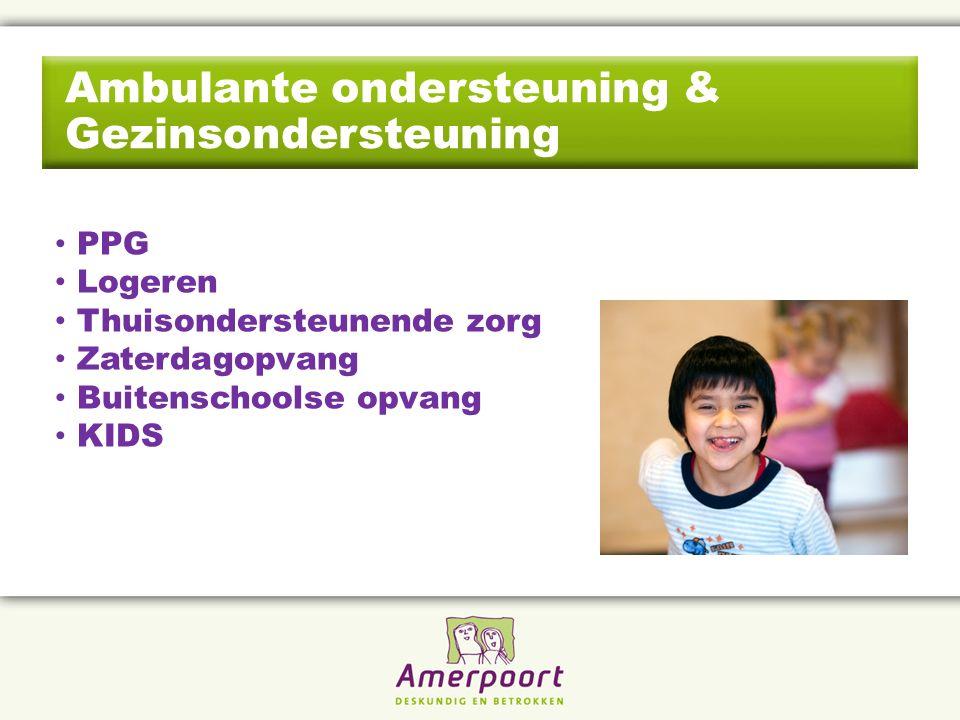 Ambulante ondersteuning & Gezinsondersteuning PPG Logeren Thuisondersteunende zorg Zaterdagopvang Buitenschoolse opvang KIDS