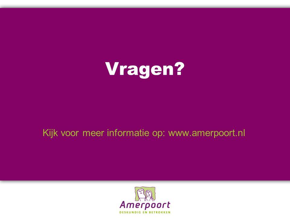 Vragen Kijk voor meer informatie op: www.amerpoort.nl