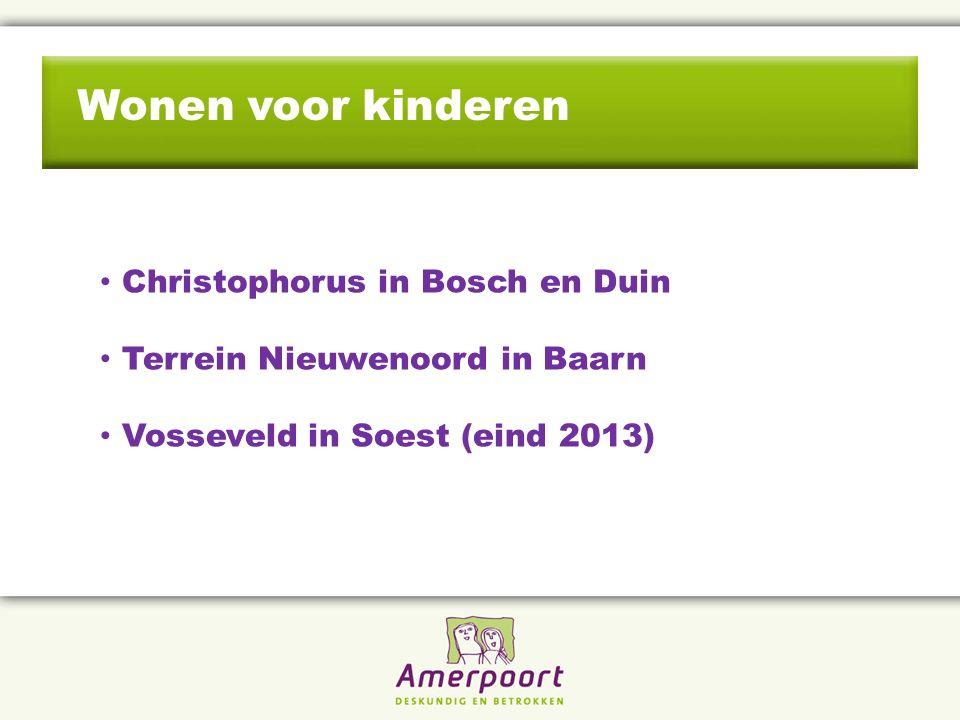 Wonen voor kinderen Christophorus in Bosch en Duin Terrein Nieuwenoord in Baarn Vosseveld in Soest (eind 2013)