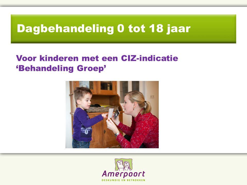 Dagbehandeling 0 tot 18 jaar Voor kinderen met een CIZ-indicatie 'Behandeling Groep'