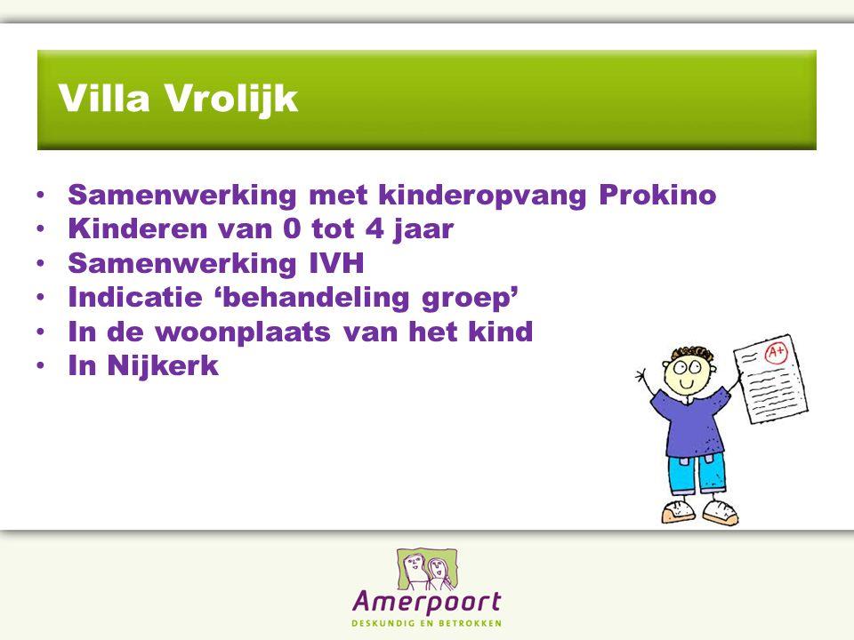 Villa Vrolijk Samenwerking met kinderopvang Prokino Kinderen van 0 tot 4 jaar Samenwerking IVH Indicatie 'behandeling groep' In de woonplaats van het kind In Nijkerk