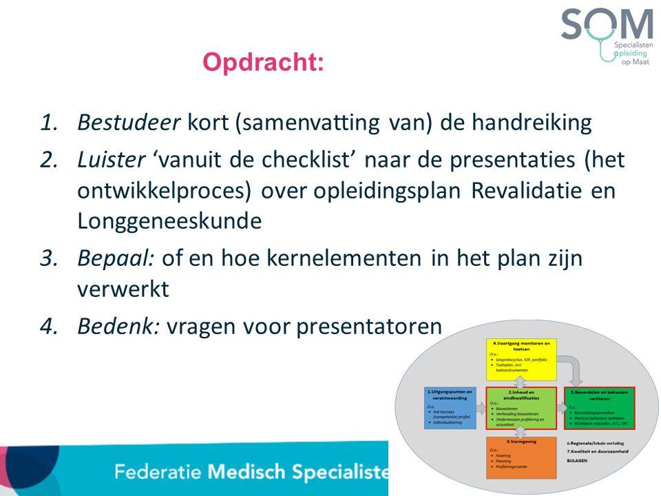 Opdracht: 1.Bestudeer kort (samenvatting van) de handreiking 2.Luister 'vanuit de checklist' naar de presentaties (het ontwikkelproces) over opleiding