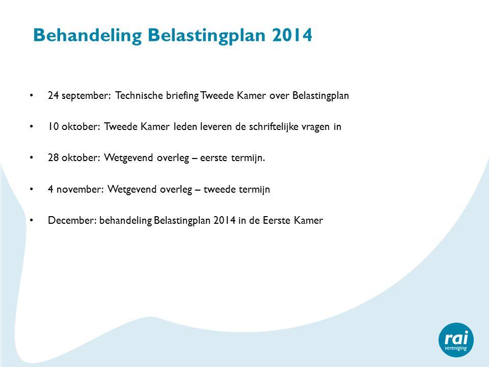 Behandeling Belastingplan 2014 24 september: Technische briefing Tweede Kamer over Belastingplan 10 oktober: Tweede Kamer leden leveren de schriftelijke vragen in 28 oktober: Wetgevend overleg – eerste termijn.