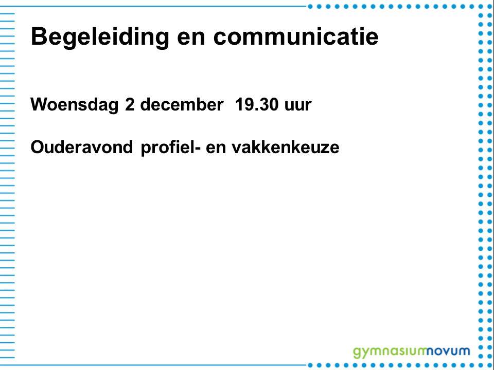 Begeleiding en communicatie Woensdag 2 december 19.30 uur Ouderavond profiel- en vakkenkeuze