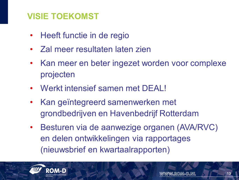 13 VISIE TOEKOMST Heeft functie in de regio Zal meer resultaten laten zien Kan meer en beter ingezet worden voor complexe projecten Werkt intensief samen met DEAL.