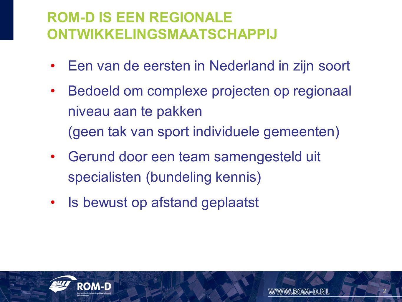 2 ROM-D IS EEN REGIONALE ONTWIKKELINGSMAATSCHAPPIJ Een van de eersten in Nederland in zijn soort Bedoeld om complexe projecten op regionaal niveau aan te pakken (geen tak van sport individuele gemeenten) Gerund door een team samengesteld uit specialisten (bundeling kennis) Is bewust op afstand geplaatst