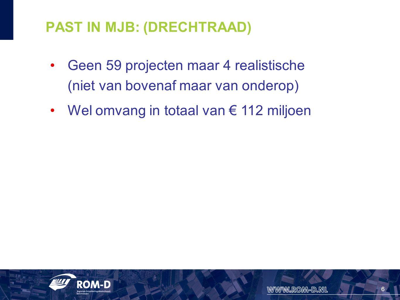 6 PAST IN MJB: (DRECHTRAAD) Geen 59 projecten maar 4 realistische (niet van bovenaf maar van onderop) Wel omvang in totaal van € 112 miljoen