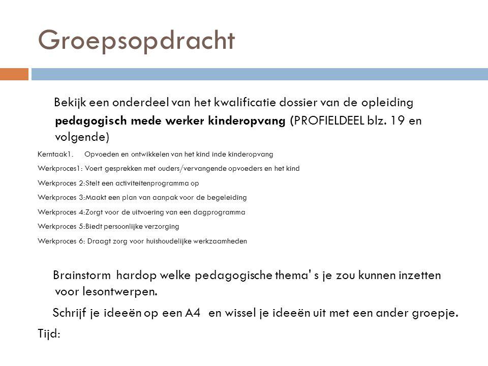 Groepsopdracht Bekijk een onderdeel van het kwalificatie dossier van de opleiding pedagogisch mede werker kinderopvang (PROFIELDEEL blz. 19 en volgend