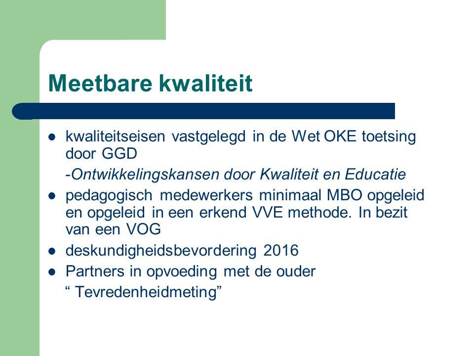 Meetbare kwaliteit kwaliteitseisen vastgelegd in de Wet OKE toetsing door GGD -Ontwikkelingskansen door Kwaliteit en Educatie pedagogisch medewerkers minimaal MBO opgeleid en opgeleid in een erkend VVE methode.