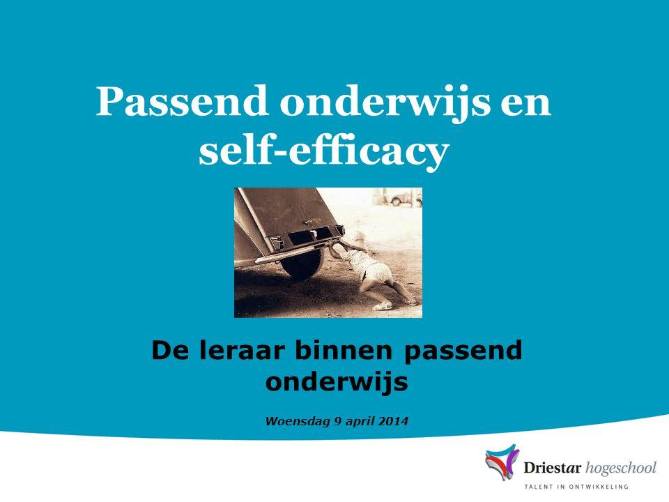 Passend onderwijs en self-efficacy De leraar binnen passend onderwijs Woensdag 9 april 2014