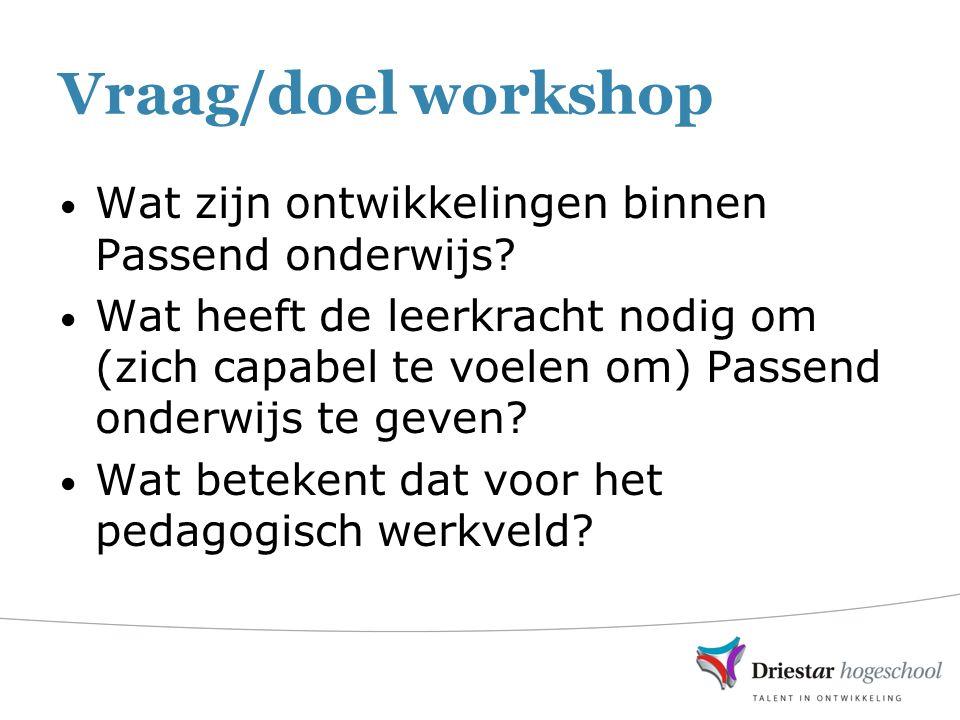Vraag/doel workshop Wat zijn ontwikkelingen binnen Passend onderwijs.