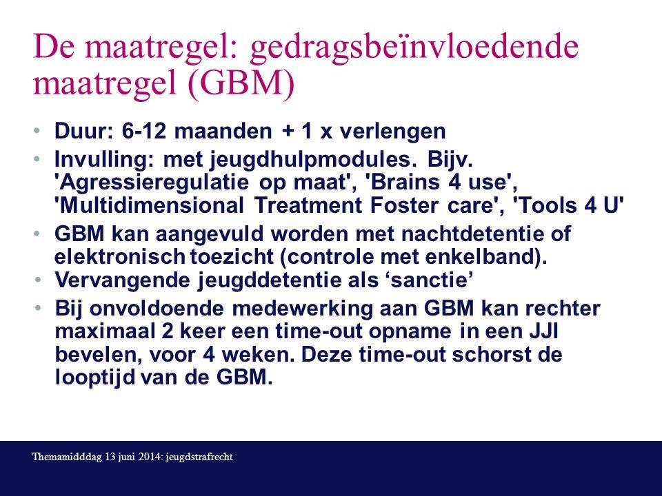De maatregel: gedragsbeïnvloedende maatregel (GBM) Duur: 6-12 maanden + 1 x verlengen Invulling: met jeugdhulpmodules.