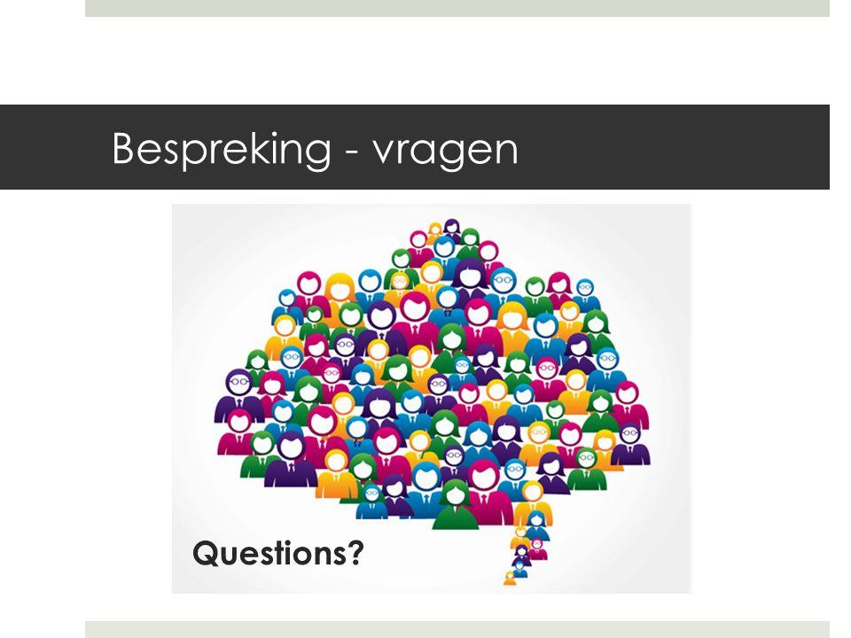 Bespreking - vragen Questions?