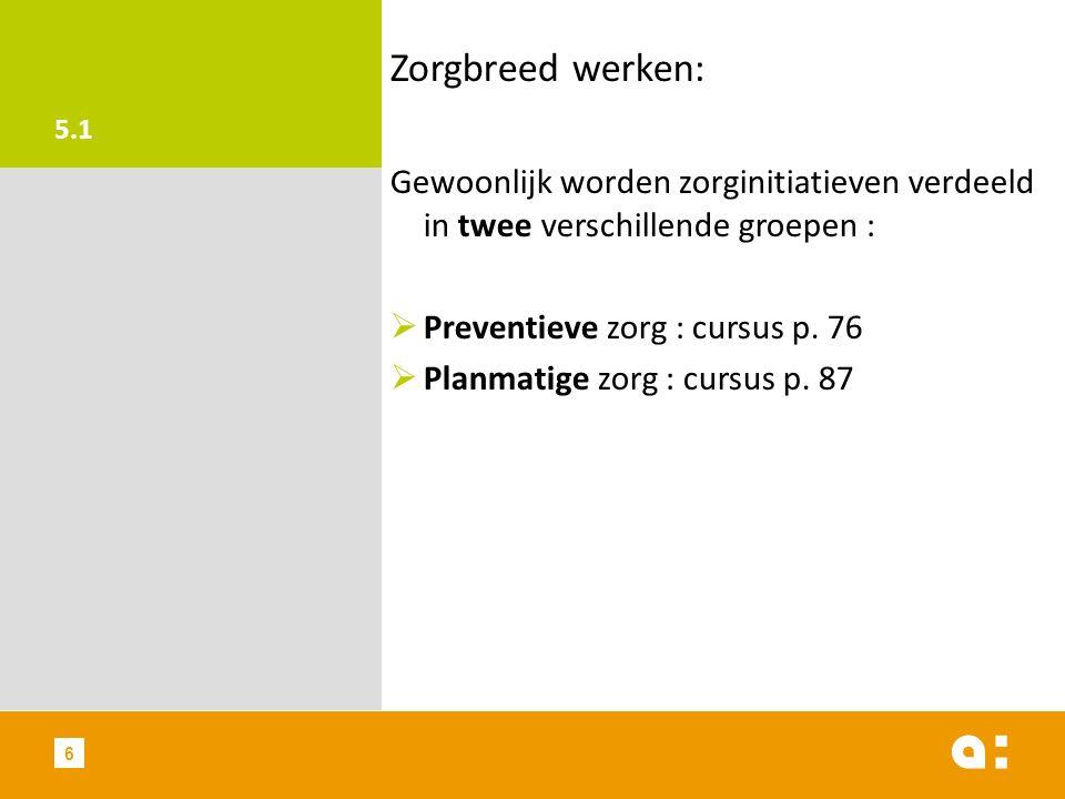 5.1 Zorgbreed werken: Gewoonlijk worden zorginitiatieven verdeeld in twee verschillende groepen :  Preventieve zorg : cursus p.