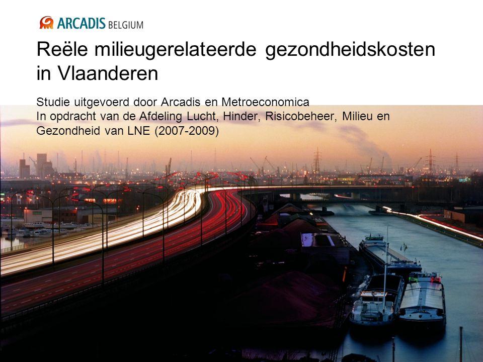 Reële milieugerelateerde gezondheidskosten in Vlaanderen Studie uitgevoerd door Arcadis en Metroeconomica In opdracht van de Afdeling Lucht, Hinder, Risicobeheer, Milieu en Gezondheid van LNE (2007-2009)