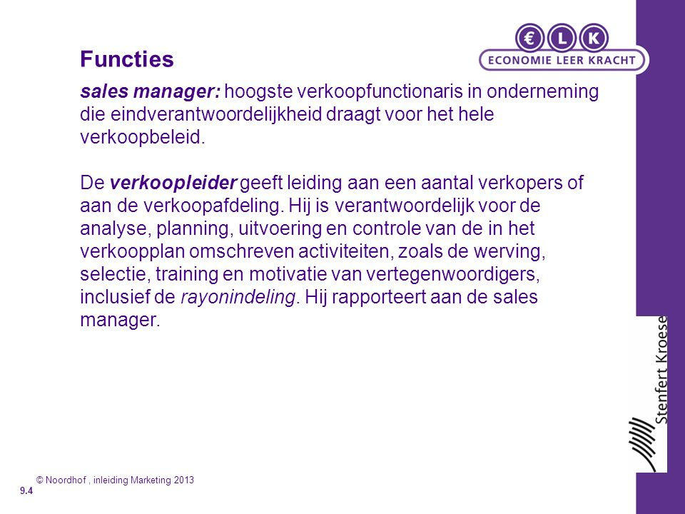 Functies sales manager: hoogste verkoopfunctionaris in onderneming die eindverantwoordelijkheid draagt voor het hele verkoopbeleid.