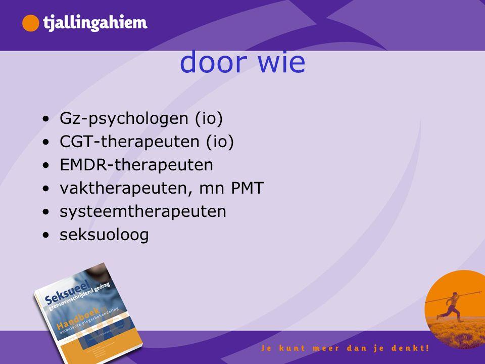 door wie Gz-psychologen (io) CGT-therapeuten (io) EMDR-therapeuten vaktherapeuten, mn PMT systeemtherapeuten seksuoloog
