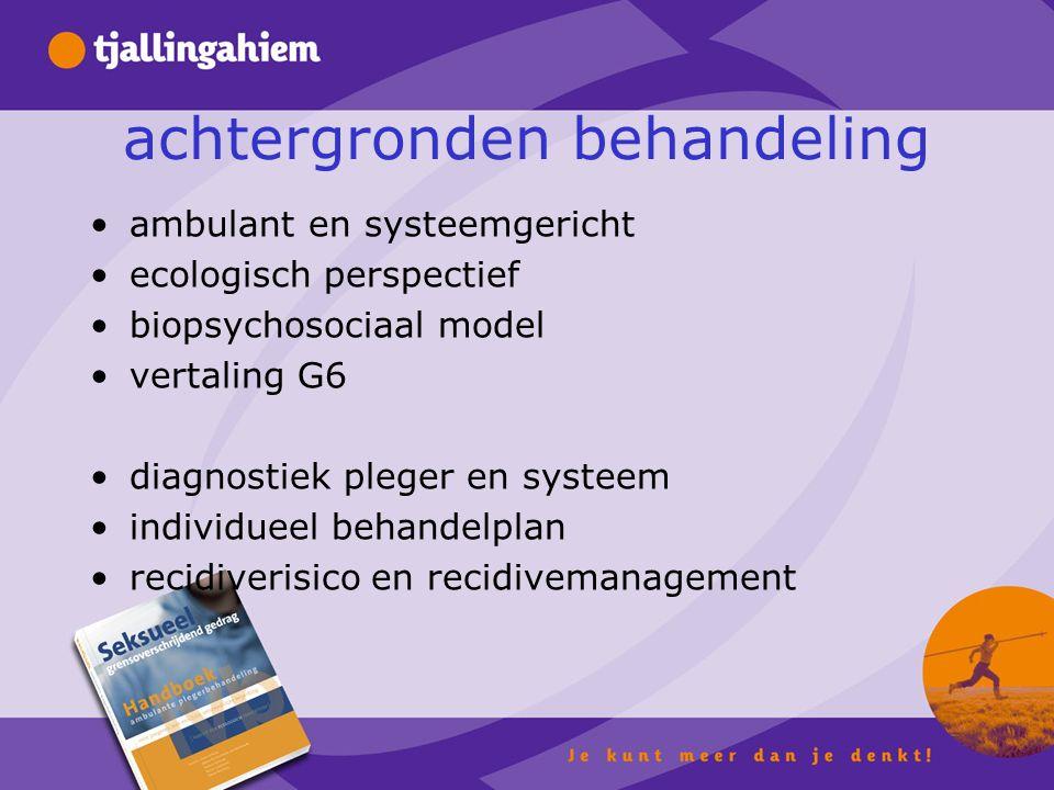 achtergronden behandeling ambulant en systeemgericht ecologisch perspectief biopsychosociaal model vertaling G6 diagnostiek pleger en systeem individueel behandelplan recidiverisico en recidivemanagement