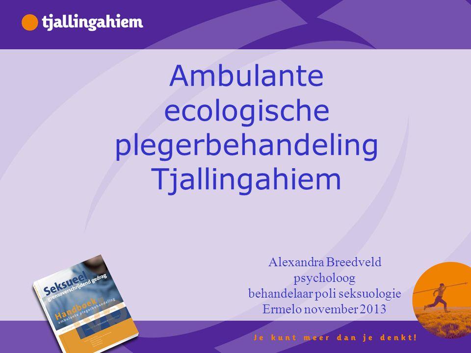 Ambulante ecologische plegerbehandeling Tjallingahiem Alexandra Breedveld psycholoog behandelaar poli seksuologie Ermelo november 2013