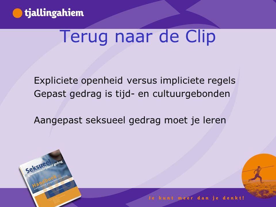 Terug naar de Clip Expliciete openheid versus impliciete regels Gepast gedrag is tijd- en cultuurgebonden Aangepast seksueel gedrag moet je leren