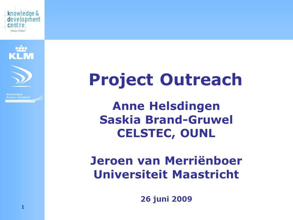 Amsterdam Airport Schiphol 1 Anne Helsdingen Saskia Brand-Gruwel CELSTEC, OUNL Jeroen van Merriënboer Universiteit Maastricht 26 juni 2009 Project Outreach